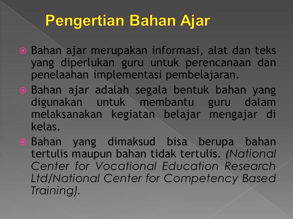 Pengertian Bahan Ajar Bahan ajar merupakan informasi, alat dan teks yang diperlukan guru untuk perencanaan dan penelaahan implementasi pembelajaran.