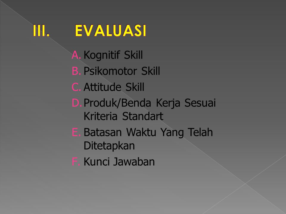 III. EVALUASI Kognitif Skill Psikomotor Skill Attitude Skill