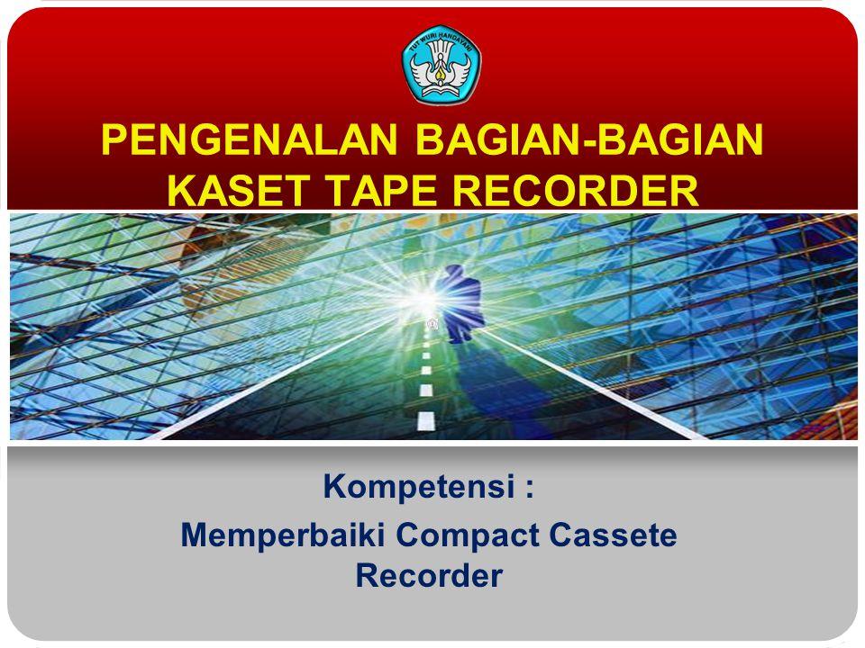PENGENALAN BAGIAN-BAGIAN KASET TAPE RECORDER