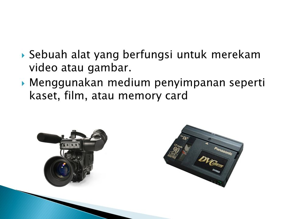 Sebuah alat yang berfungsi untuk merekam video atau gambar.