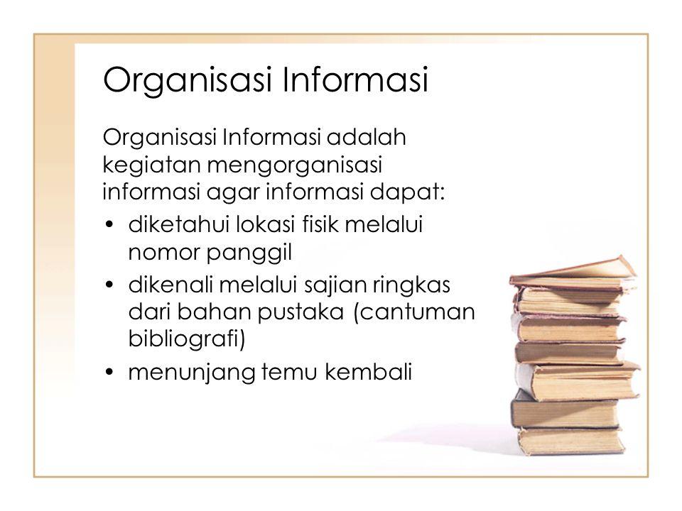 Organisasi Informasi Organisasi Informasi adalah kegiatan mengorganisasi informasi agar informasi dapat: