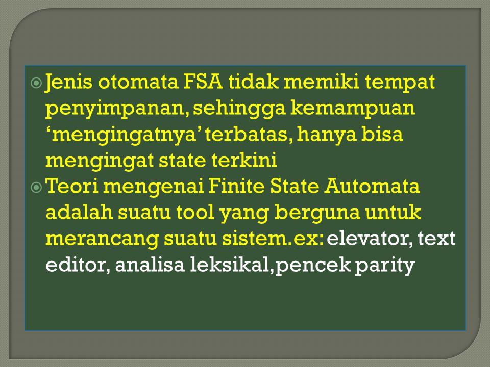 Jenis otomata FSA tidak memiki tempat penyimpanan, sehingga kemampuan 'mengingatnya' terbatas, hanya bisa mengingat state terkini