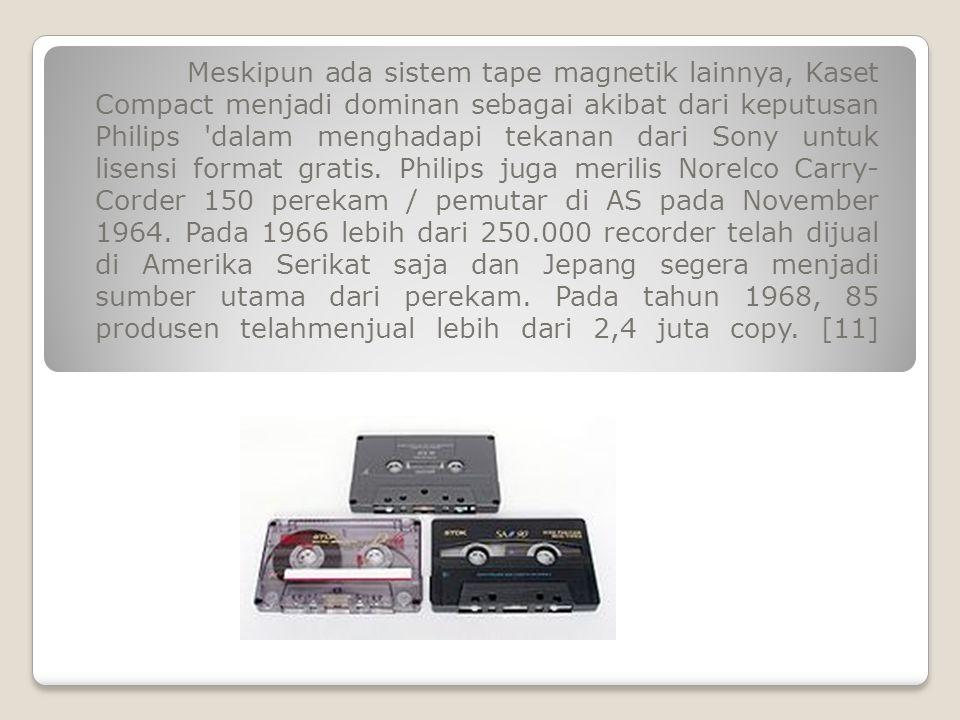 Meskipun ada sistem tape magnetik lainnya, Kaset Compact menjadi dominan sebagai akibat dari keputusan Philips dalam menghadapi tekanan dari Sony untuk lisensi format gratis.