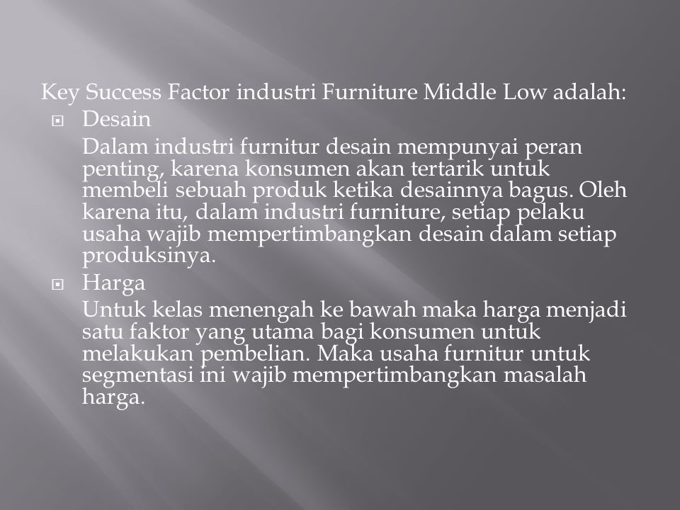 Key Success Factor industri Furniture Middle Low adalah: