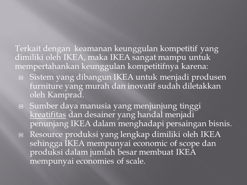 Terkait dengan keamanan keunggulan kompetitif yang dimiliki oleh IKEA, maka IKEA sangat mampu untuk mempertahankan keunggulan kompetitifnya karena: