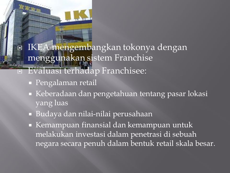 IKEA mengembangkan tokonya dengan menggunakan sistem Franchise