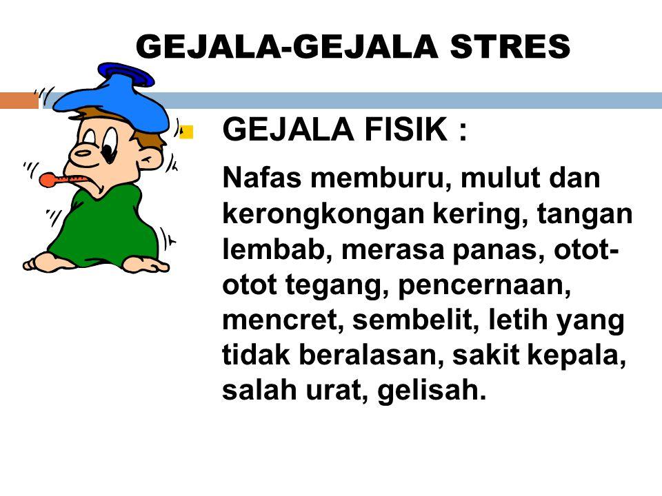 GEJALA-GEJALA STRES GEJALA FISIK :