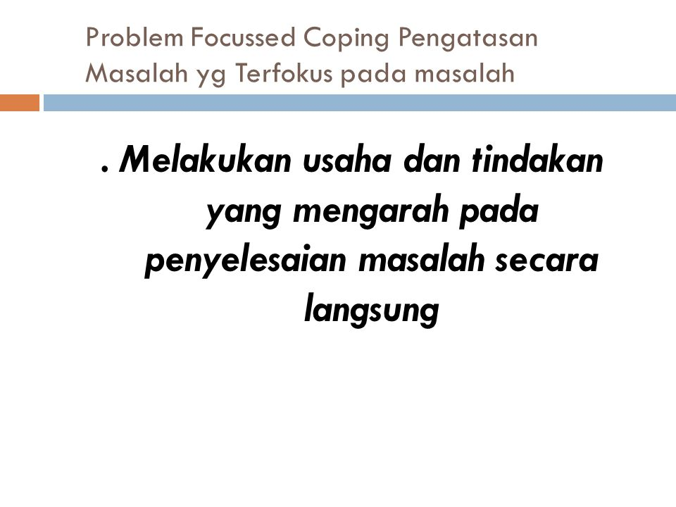 Problem Focussed Coping Pengatasan Masalah yg Terfokus pada masalah