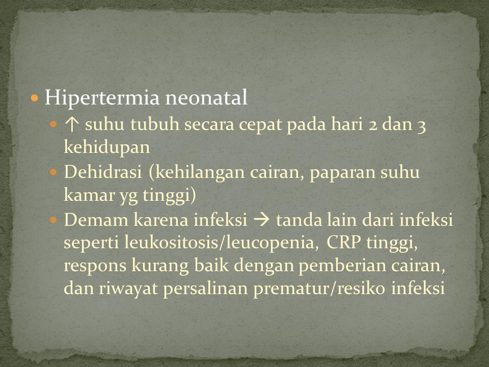 Hipertermia neonatal ↑ suhu tubuh secara cepat pada hari 2 dan 3 kehidupan. Dehidrasi (kehilangan cairan, paparan suhu kamar yg tinggi)