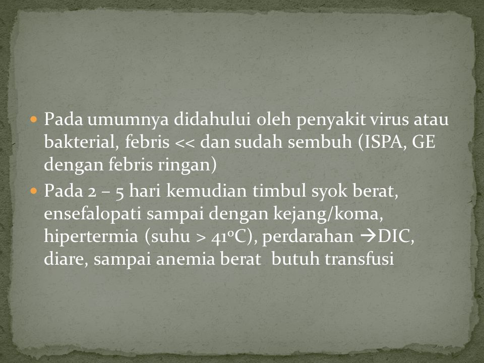 Pada umumnya didahului oleh penyakit virus atau bakterial, febris << dan sudah sembuh (ISPA, GE dengan febris ringan)