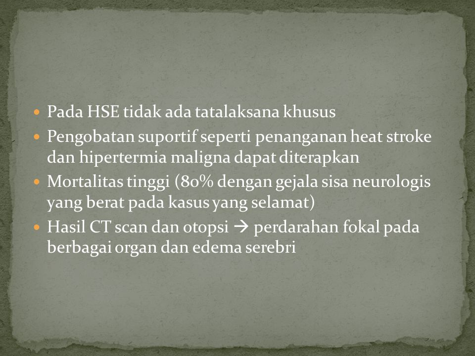 Pada HSE tidak ada tatalaksana khusus