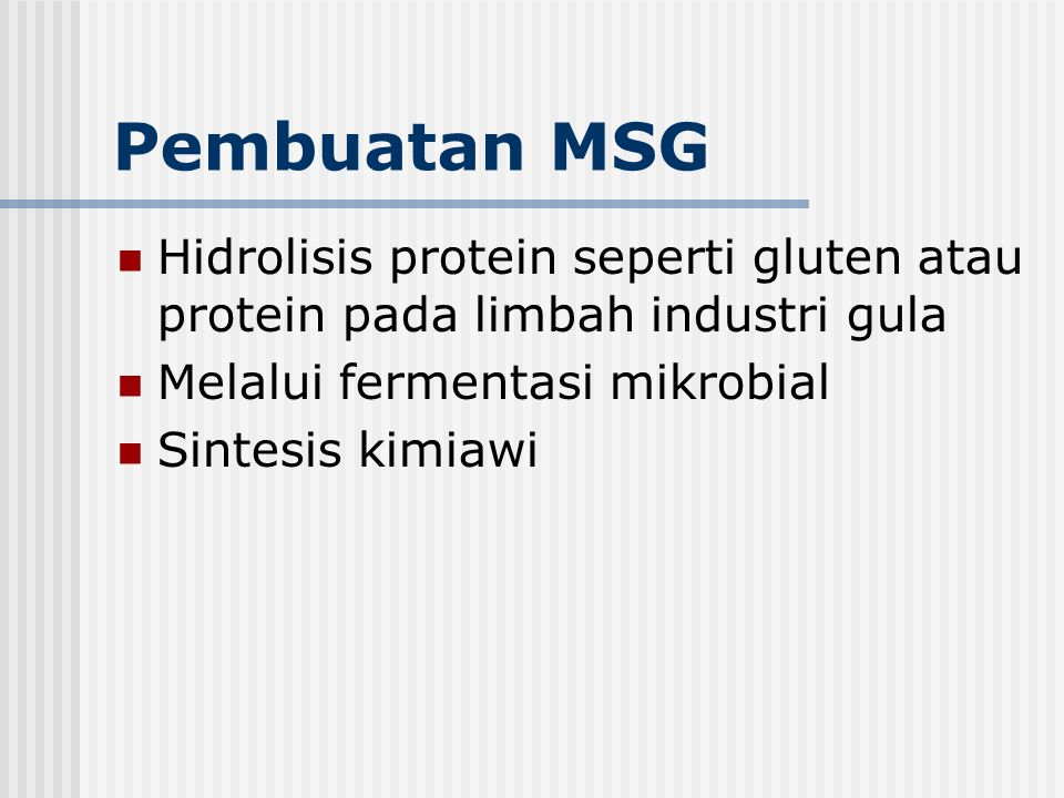 Pembuatan MSG Hidrolisis protein seperti gluten atau protein pada limbah industri gula. Melalui fermentasi mikrobial.