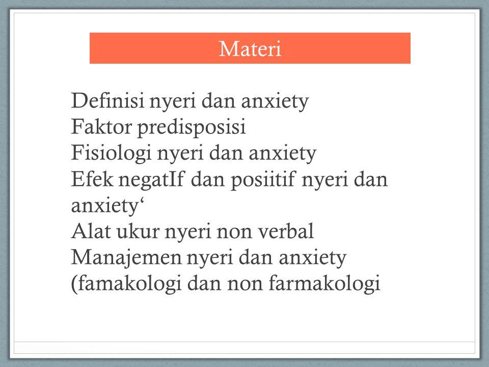 Materi Definisi nyeri dan anxiety. Faktor predisposisi. Fisiologi nyeri dan anxiety. Efek negatIf dan posiitif nyeri dan anxiety'
