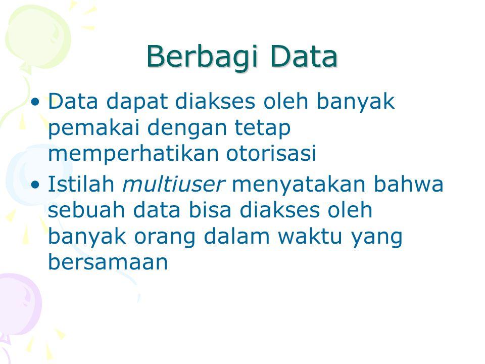 Berbagi Data Data dapat diakses oleh banyak pemakai dengan tetap memperhatikan otorisasi.