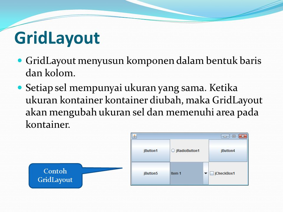 GridLayout GridLayout menyusun komponen dalam bentuk baris dan kolom.