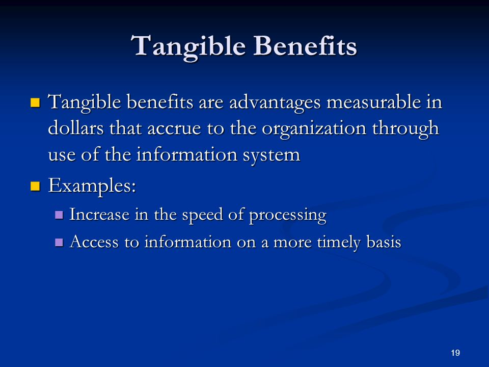 Tangible Benefits Tangible benefits are advantages measurable in dollars that accrue to the organization through use of the information system.