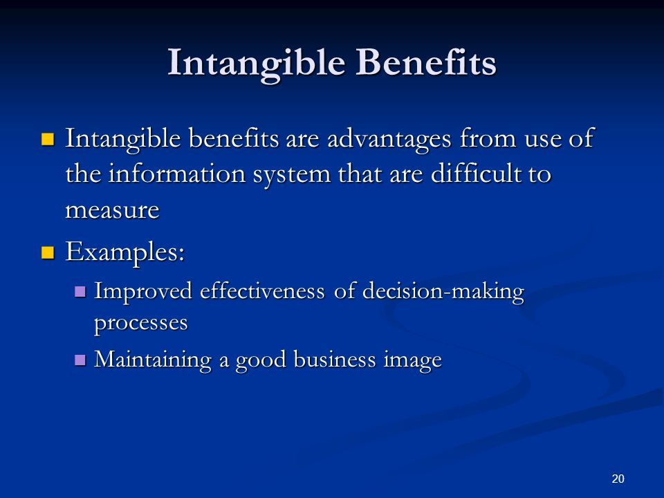 Intangible Benefits Intangible benefits are advantages from use of the information system that are difficult to measure.