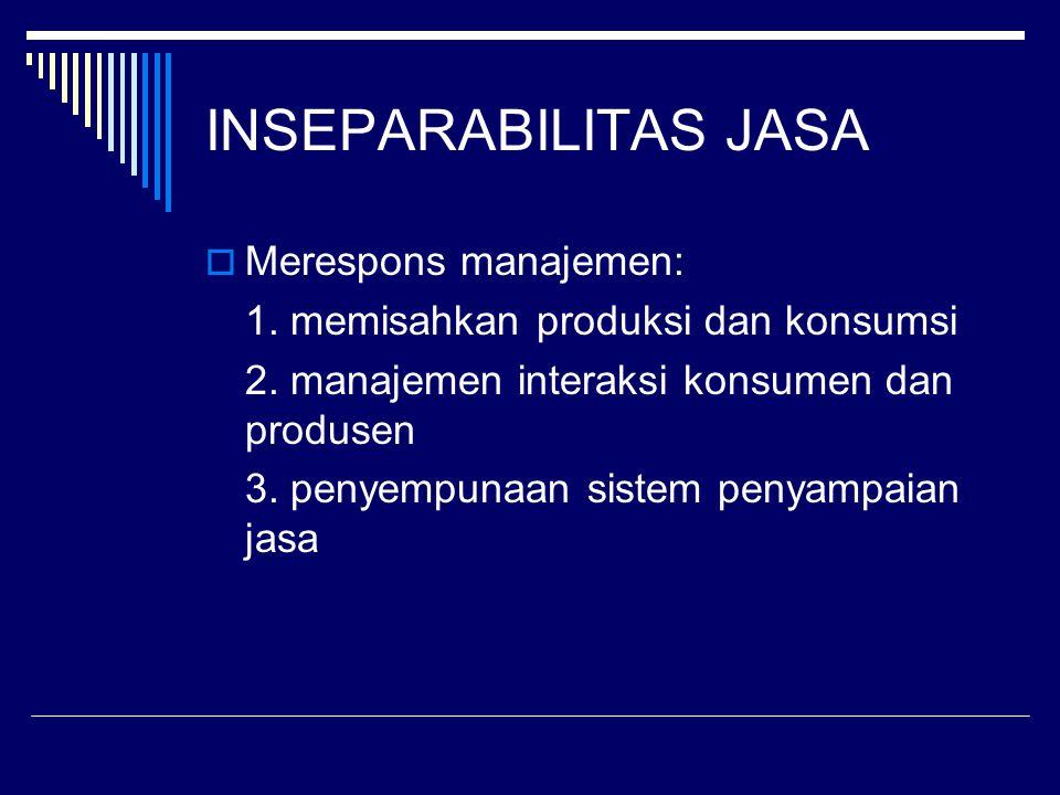 INSEPARABILITAS JASA Merespons manajemen: