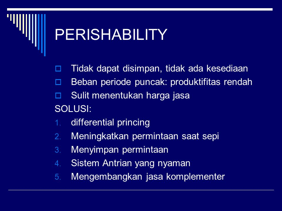 PERISHABILITY Tidak dapat disimpan, tidak ada kesediaan