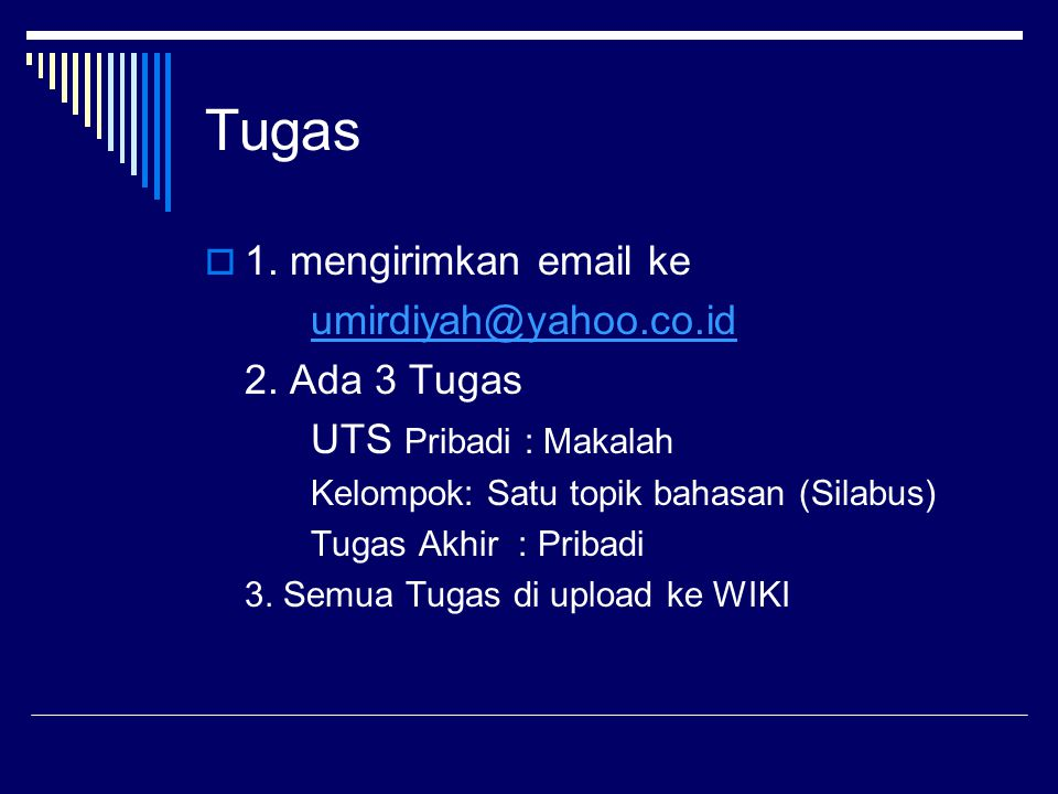 Tugas 1. mengirimkan email ke umirdiyah@yahoo.co.id 2. Ada 3 Tugas