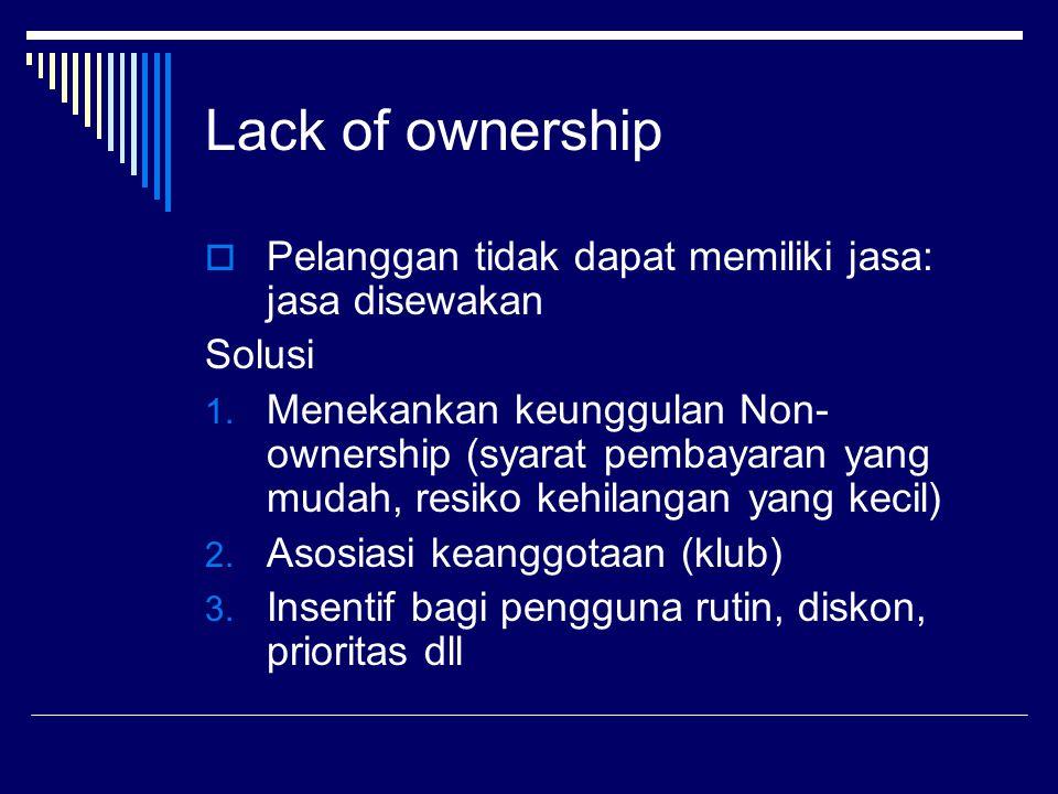 Lack of ownership Pelanggan tidak dapat memiliki jasa: jasa disewakan
