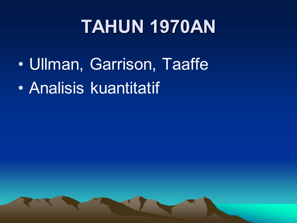 TAHUN 1970AN Ullman, Garrison, Taaffe Analisis kuantitatif