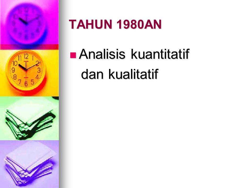 TAHUN 1980AN Analisis kuantitatif dan kualitatif