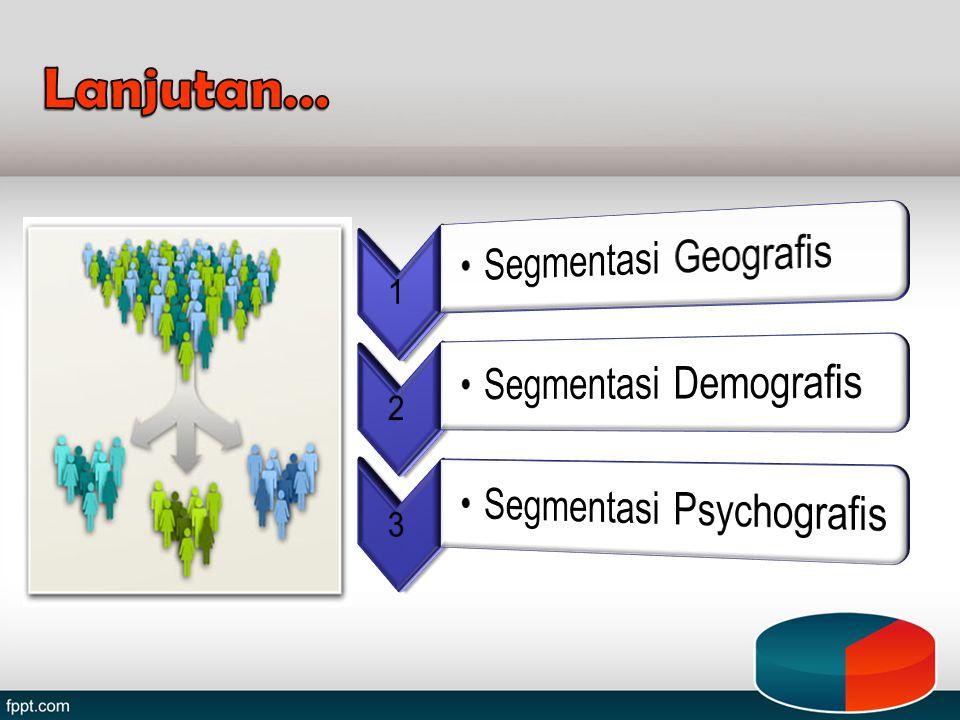 Lanjutan… 1 Segmentasi Geografis 2 Segmentasi Demografis 3