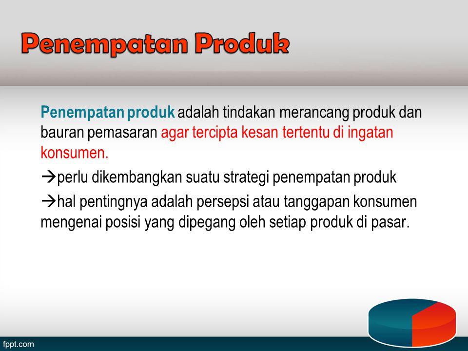 Penempatan Produk Penempatan produk adalah tindakan merancang produk dan bauran pemasaran agar tercipta kesan tertentu di ingatan konsumen.