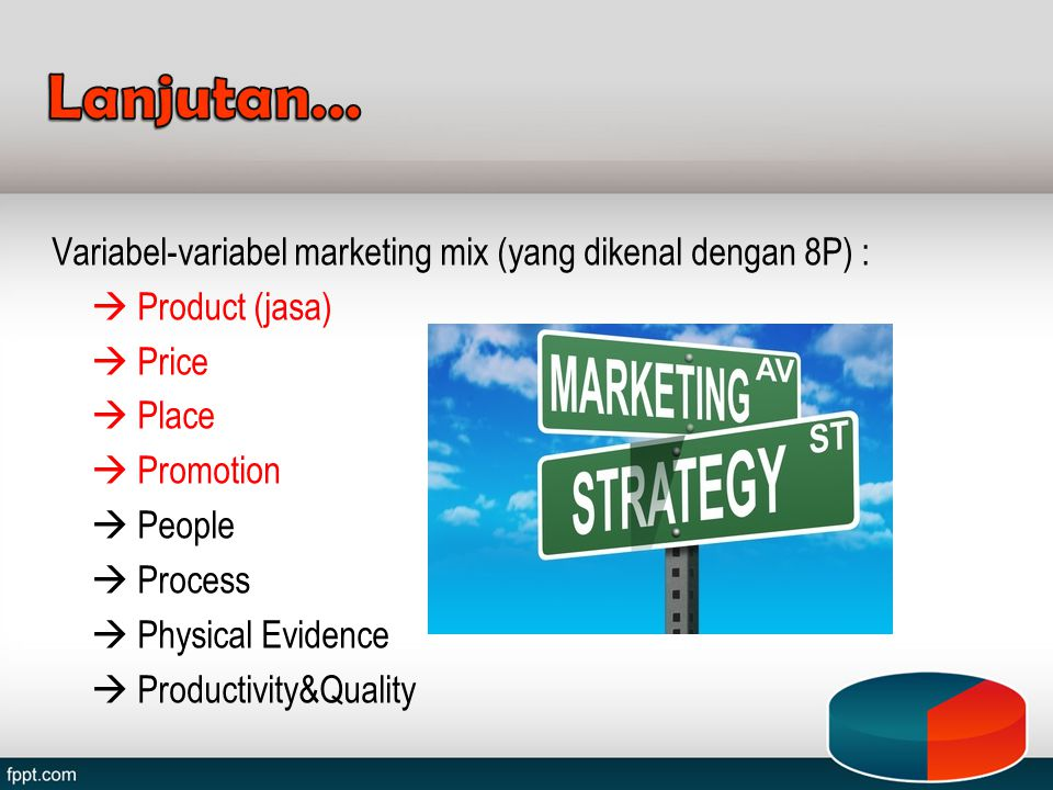 Lanjutan… Variabel-variabel marketing mix (yang dikenal dengan 8P) :