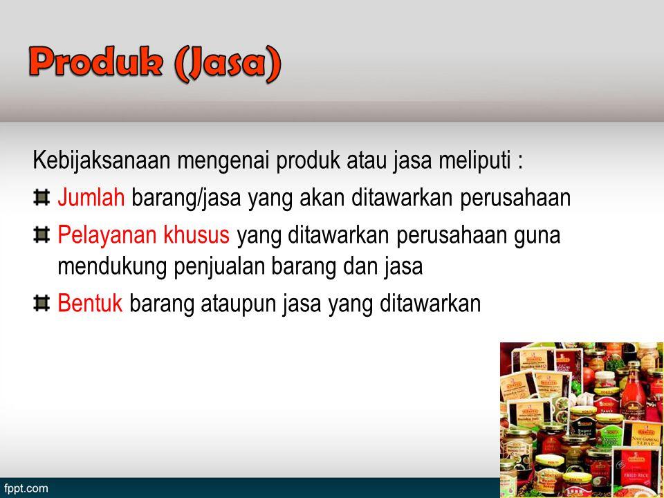 Produk (Jasa) Kebijaksanaan mengenai produk atau jasa meliputi :