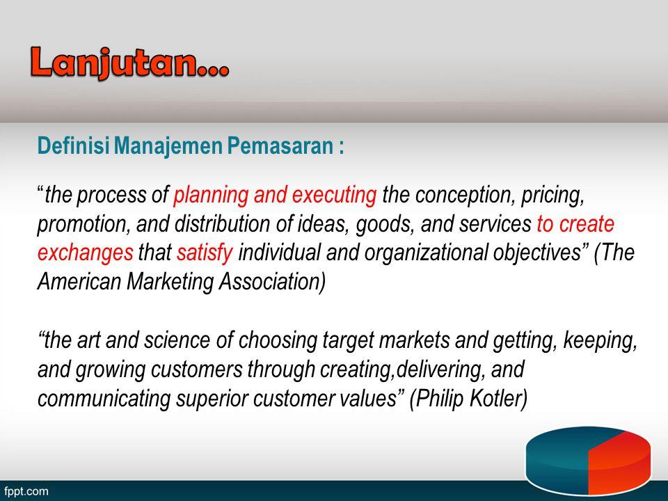 Lanjutan… Definisi Manajemen Pemasaran :