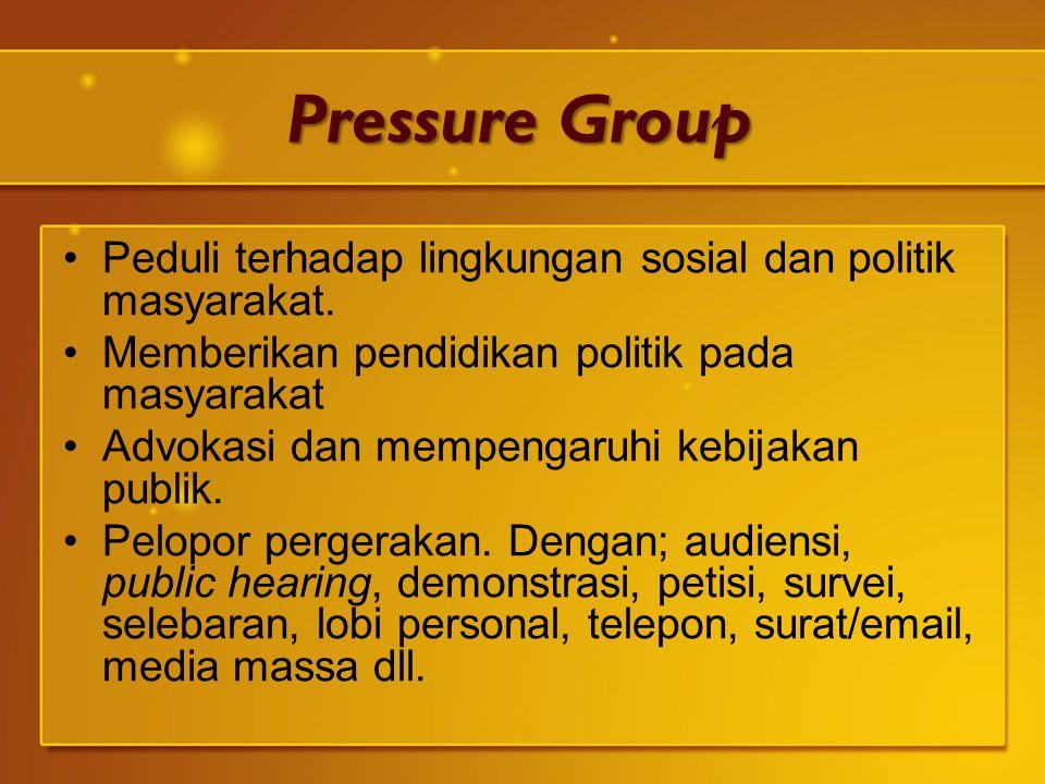 Pressure Group Peduli terhadap lingkungan sosial dan politik masyarakat. Memberikan pendidikan politik pada masyarakat.