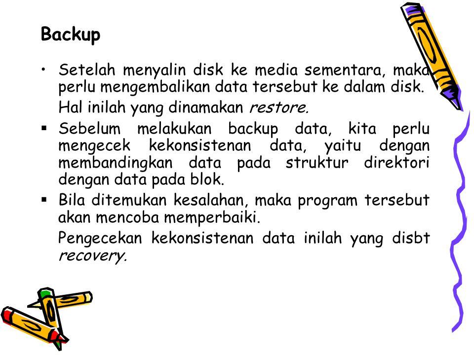 Backup Setelah menyalin disk ke media sementara, maka perlu mengembalikan data tersebut ke dalam disk.
