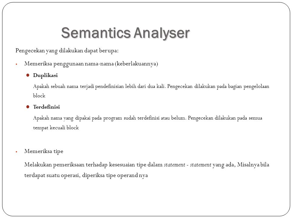 Semantics Analyser Pengecekan yang dilakukan dapat berupa: