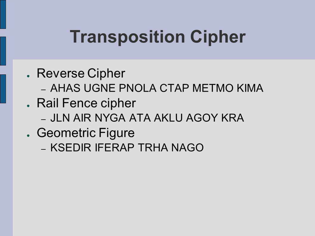 Transposition Cipher Reverse Cipher Rail Fence cipher Geometric Figure