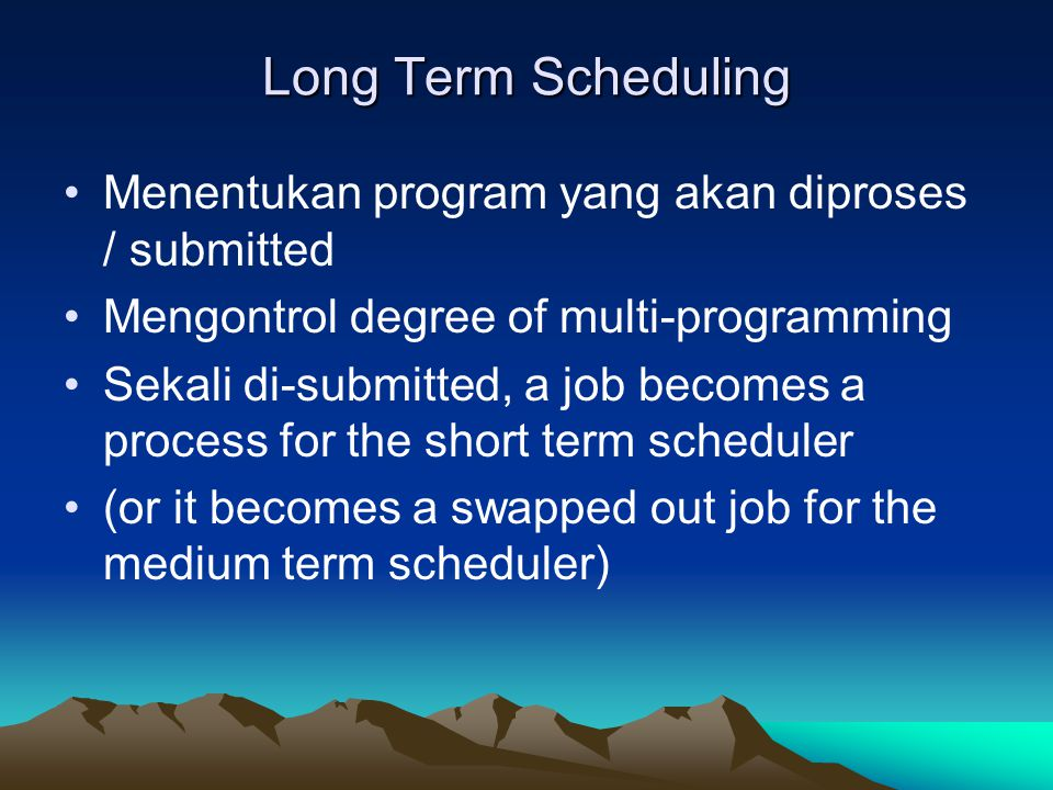 Long Term Scheduling Menentukan program yang akan diproses / submitted