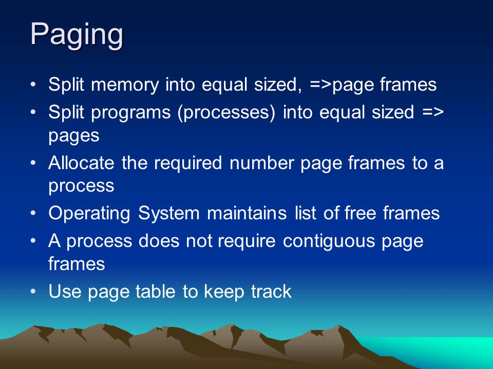 Paging Split memory into equal sized, =>page frames