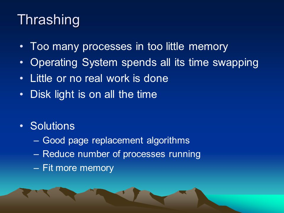 Thrashing Too many processes in too little memory