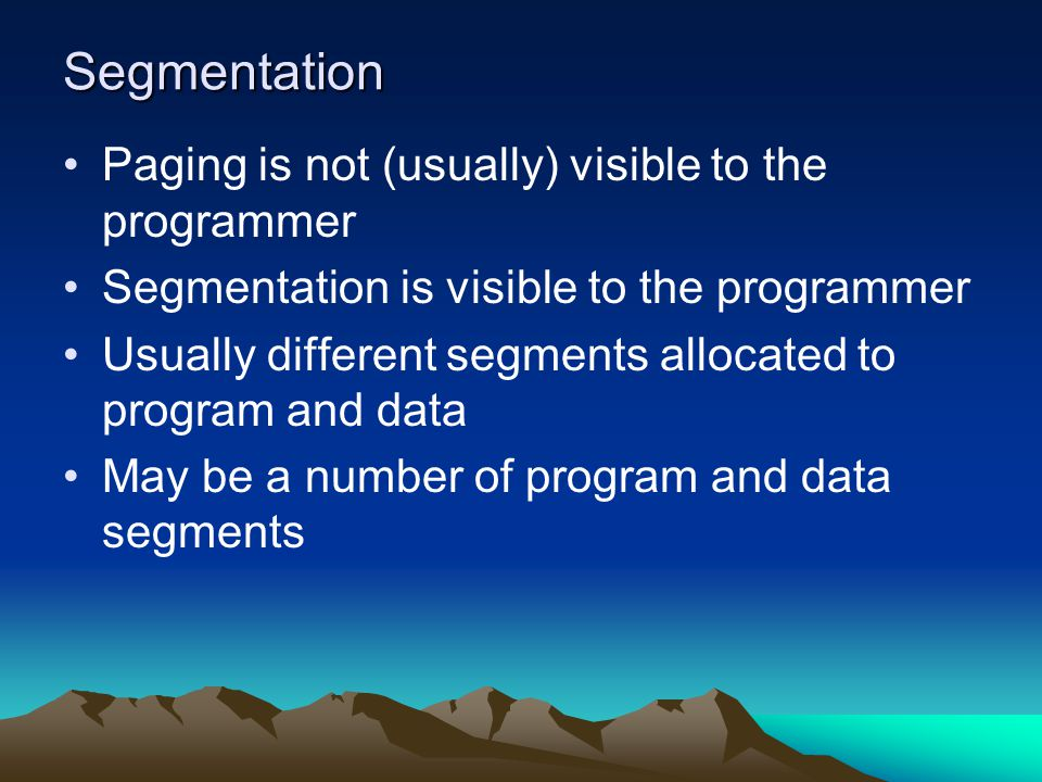 Segmentation Paging is not (usually) visible to the programmer