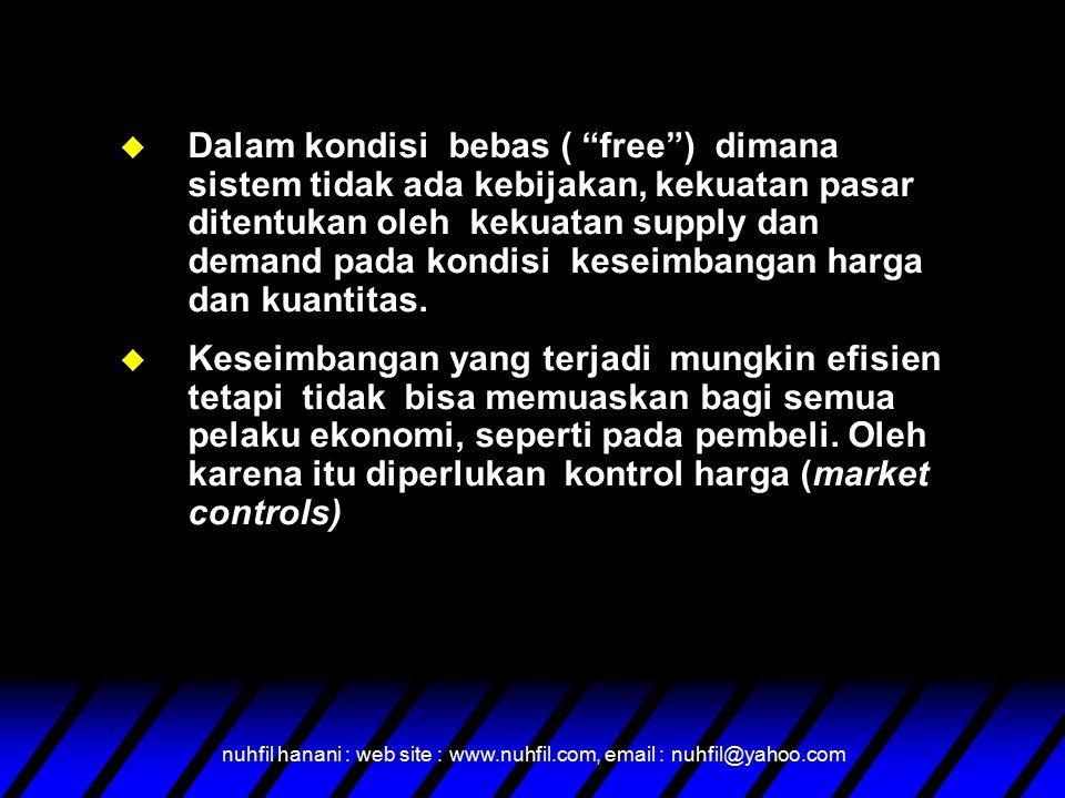 Dalam kondisi bebas ( free ) dimana sistem tidak ada kebijakan, kekuatan pasar ditentukan oleh kekuatan supply dan demand pada kondisi keseimbangan harga dan kuantitas.