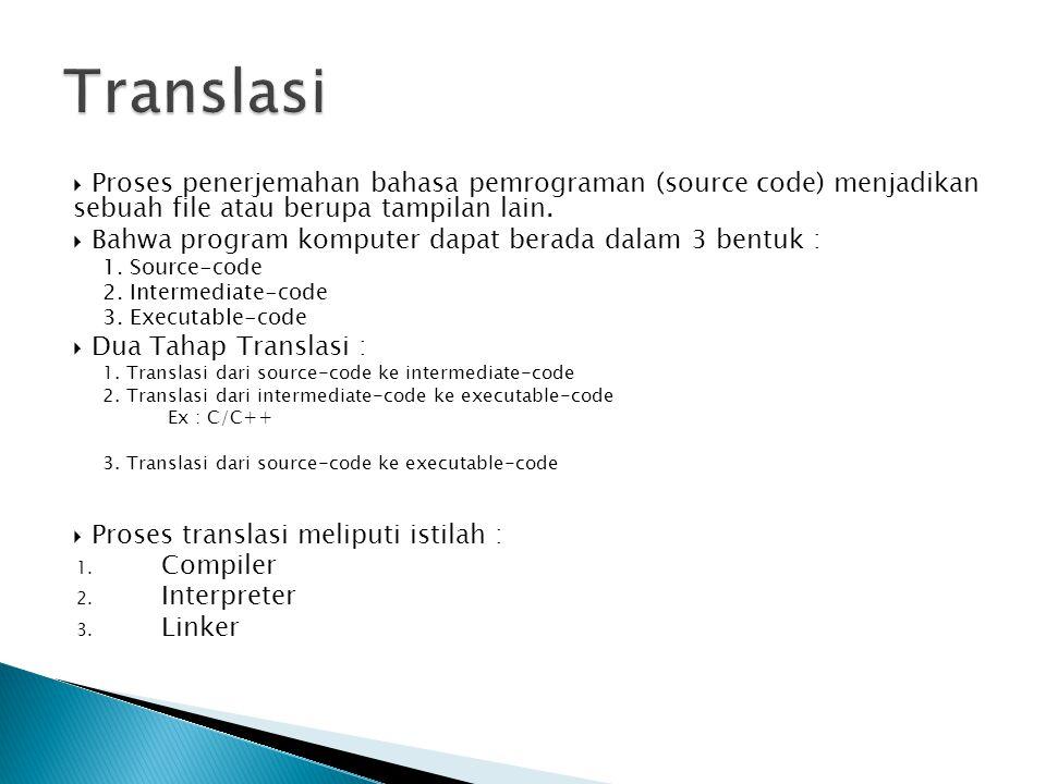 Translasi Proses penerjemahan bahasa pemrograman (source code) menjadikan sebuah file atau berupa tampilan lain.