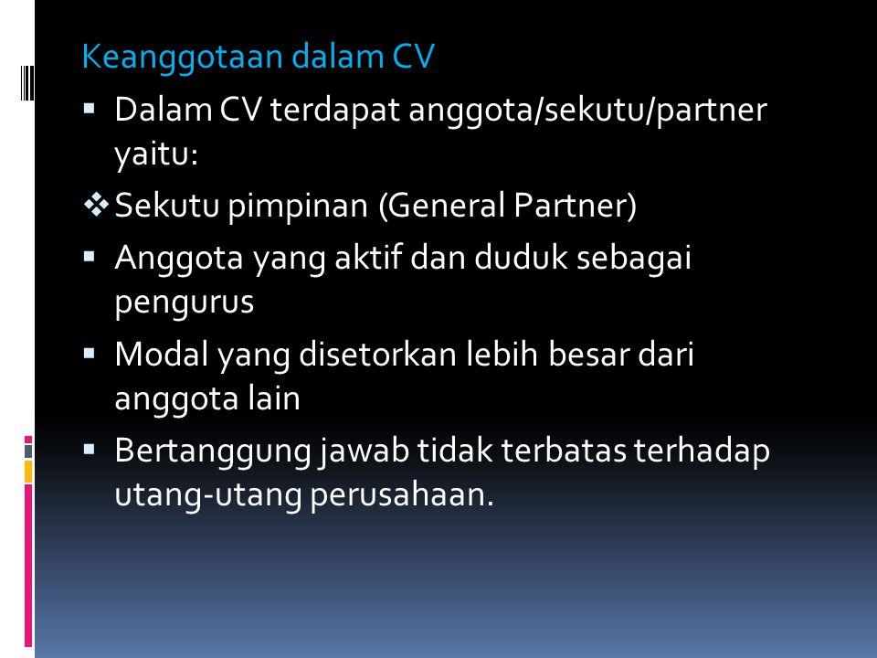 Keanggotaan dalam CV Dalam CV terdapat anggota/sekutu/partner yaitu: Sekutu pimpinan (General Partner)