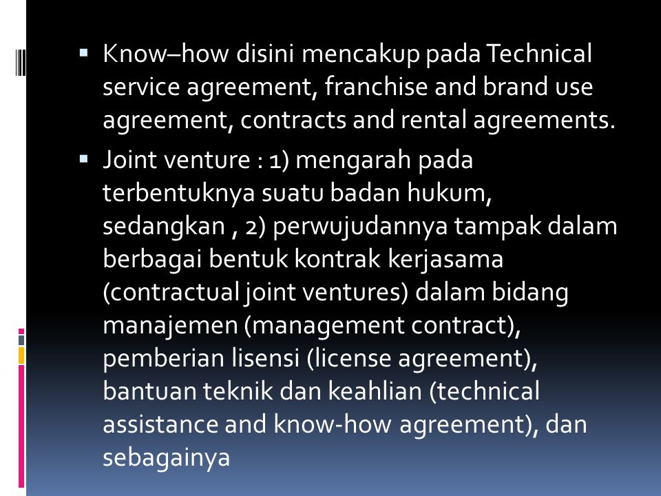Know–how disini mencakup pada Technical service agreement, franchise and brand use agreement, contracts and rental agreements.