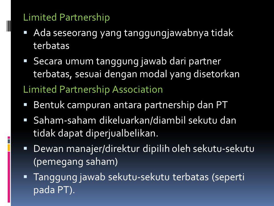 Limited Partnership Ada seseorang yang tanggungjawabnya tidak terbatas.