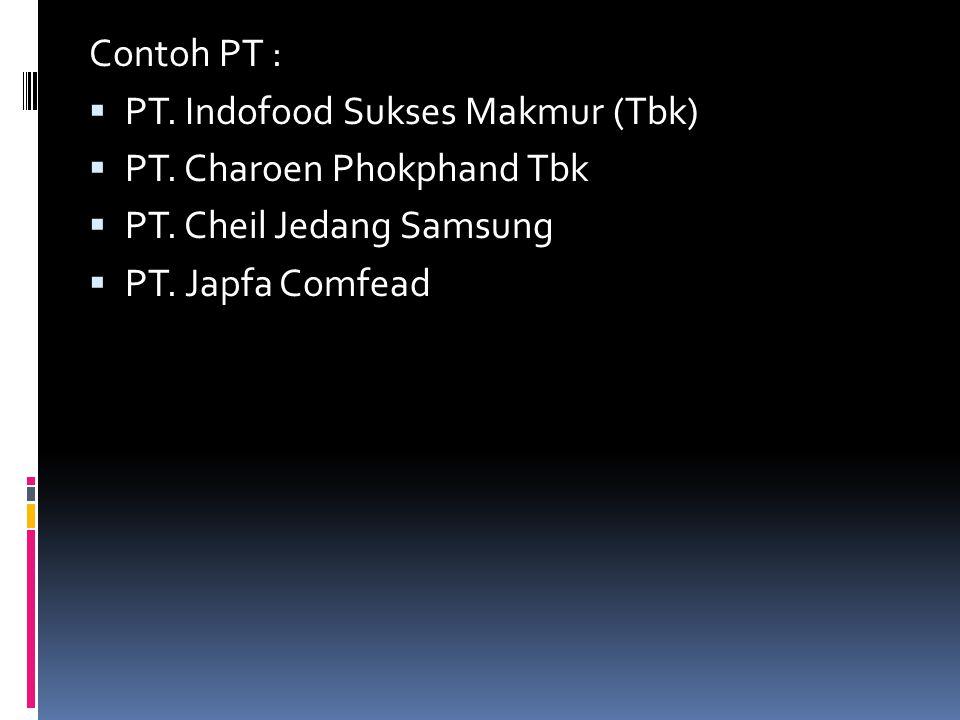 Contoh PT : PT. Indofood Sukses Makmur (Tbk) PT. Charoen Phokphand Tbk. PT. Cheil Jedang Samsung.