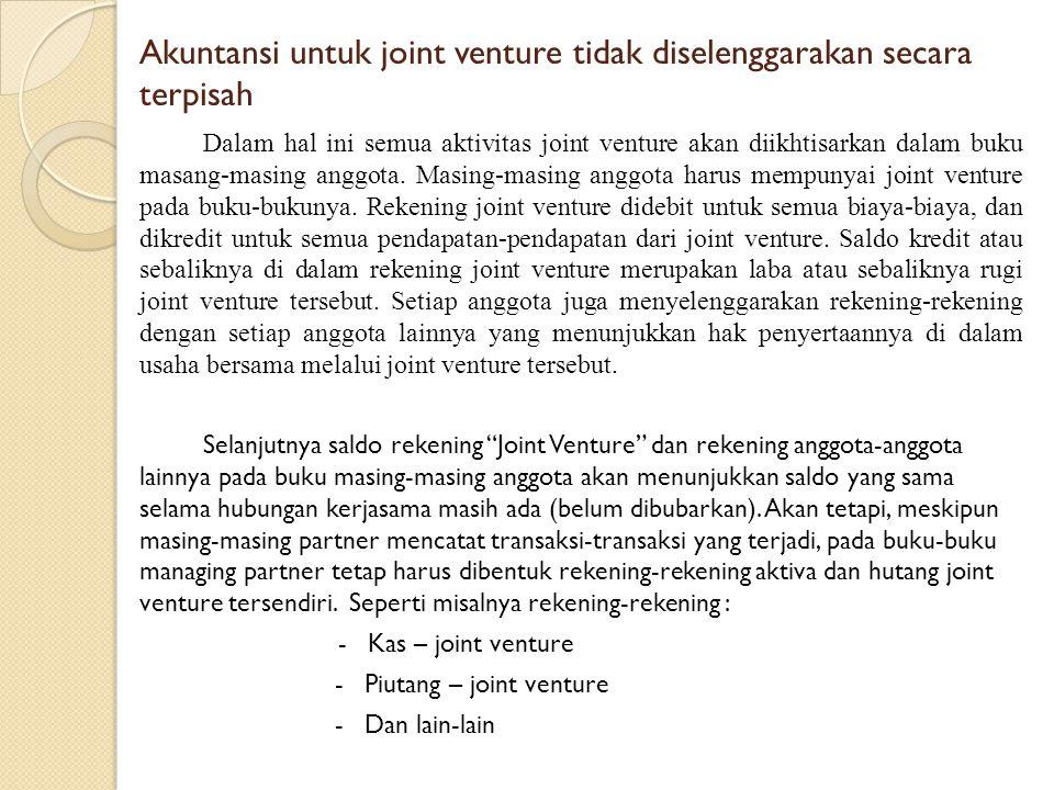 Akuntansi untuk joint venture tidak diselenggarakan secara terpisah