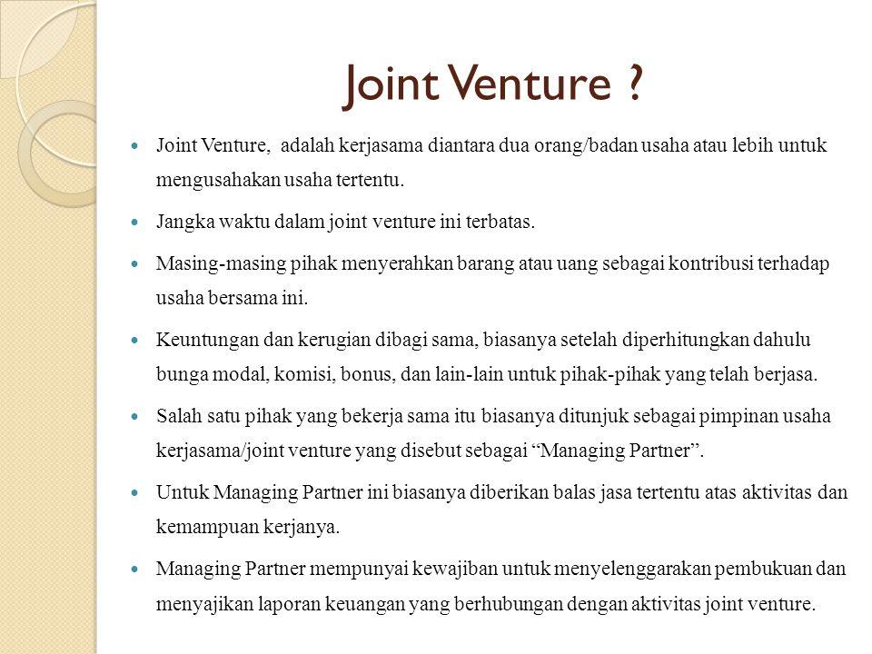 Joint Venture Joint Venture, adalah kerjasama diantara dua orang/badan usaha atau lebih untuk mengusahakan usaha tertentu.