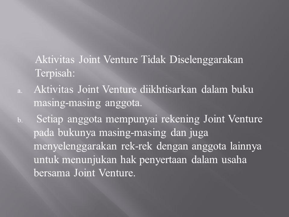 Aktivitas Joint Venture Tidak Diselenggarakan Terpisah: