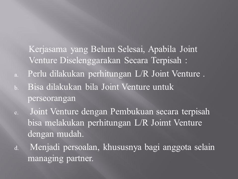 Kerjasama yang Belum Selesai, Apabila Joint Venture Diselenggarakan Secara Terpisah :